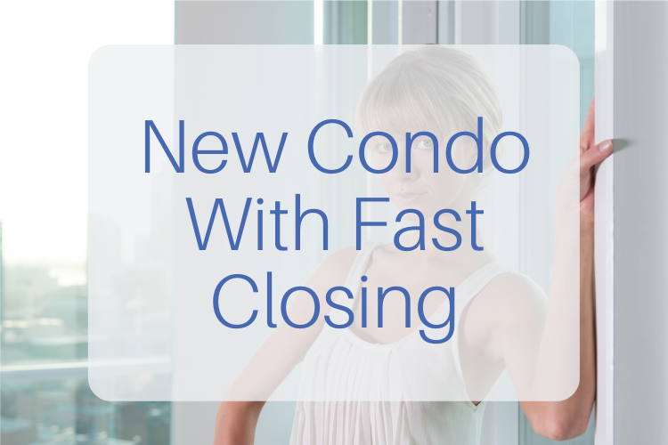 New condo with fast closing