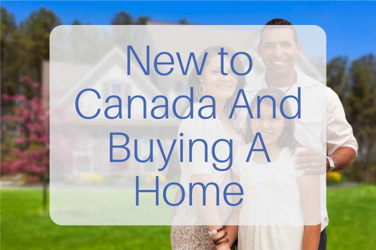 New to Canada and buying a home