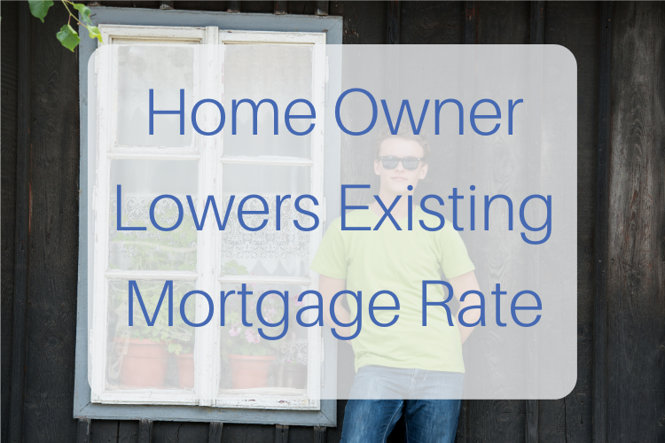 Home Owner Lowers Existing Mortgage Rate